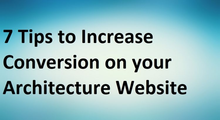 7 Tips to Increase Conversion on your Architecture Website