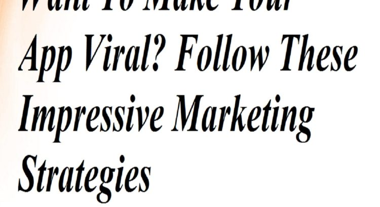 Want To Make Your App Viral Follow These Impressive Marketing Strategies
